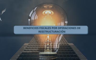 BENEFICIOS FISCALES POR OPERACIONES DE REESTRUCTURACIÓN
