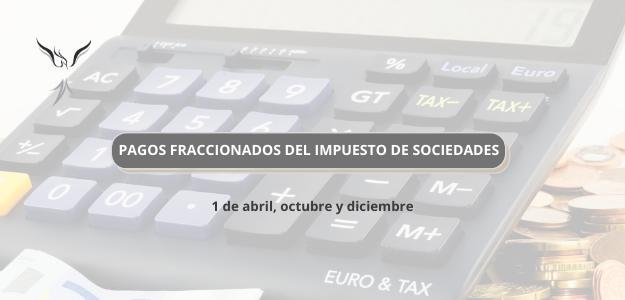 PAGOS FRACCIONADOS DEL IMPUESTO DE SOCIEDADES