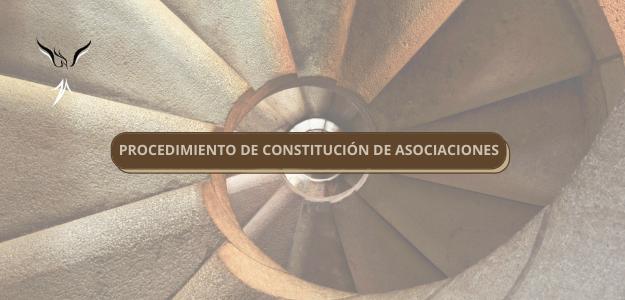 PROCEDIMIENTO DE CONSTITUCIÓN DE ASOCIACIONES