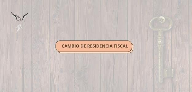 CAMBIO DE RESIDENCIA FISCAL