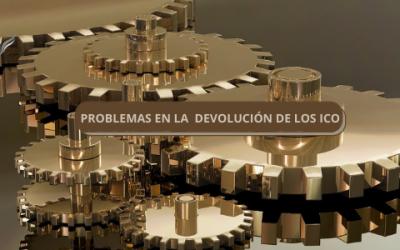 PROBLEMAS EN LA DEVOLUCIÓN DE LOS ICO